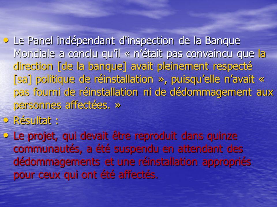 Le Panel indépendant d inspection de la Banque Mondiale a conclu qu'il « n'était pas convaincu que la direction [de la banque] avait pleinement respecté [sa] politique de réinstallation », puisqu'elle n'avait « pas fourni de réinstallation ni de dédommagement aux personnes affectées. »